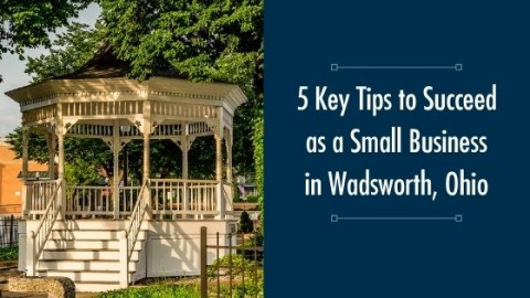 5 Key Tips to Succeed as a Small Business in Wadsworth, Ohio blog title image