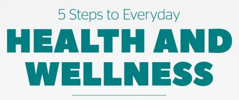 5 Steps to Everyday Health and Wellness
