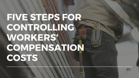 5 steps for controlling workers' compensation costs