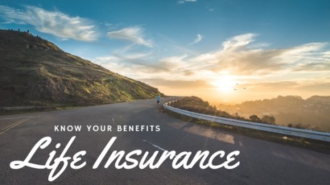 Know Your Benefits: Life Insurance