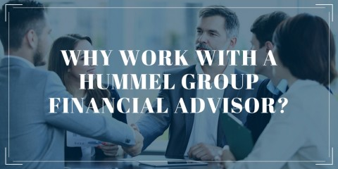 Why Work with a Hummel Group Financial Advisor?