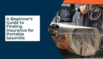 A Beginner's Guide to Finding Insurance for Portable Sawmills