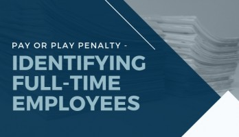 Pay or Play Penalty - Identifying Full-Time Employees Blog photo